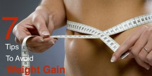 7 Tips to Avoid Weight Gain